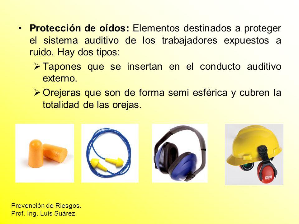 Protección de oídos: Elementos destinados a proteger el sistema auditivo de los trabajadores expuestos a ruido. Hay dos tipos: Tapones que se insertan