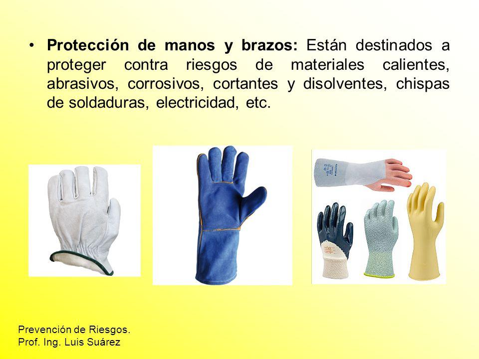 Protección de manos y brazos: Están destinados a proteger contra riesgos de materiales calientes, abrasivos, corrosivos, cortantes y disolventes, chis