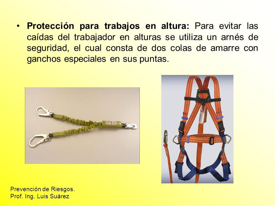 Protección para trabajos en altura: Para evitar las caídas del trabajador en alturas se utiliza un arnés de seguridad, el cual consta de dos colas de