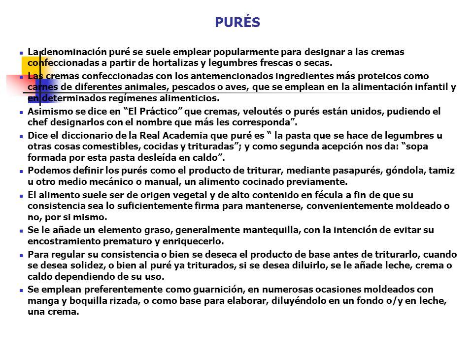 PURÉS La denominación puré se suele emplear popularmente para designar a las cremas confeccionadas a partir de hortalizas y legumbres frescas o secas.