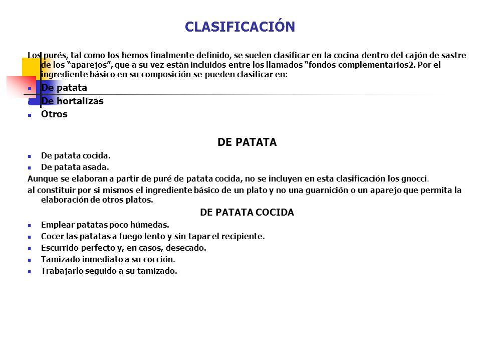 CLASIFICACIÓN Los purés, tal como los hemos finalmente definido, se suelen clasificar en la cocina dentro del cajón de sastre de los aparejos, que a s