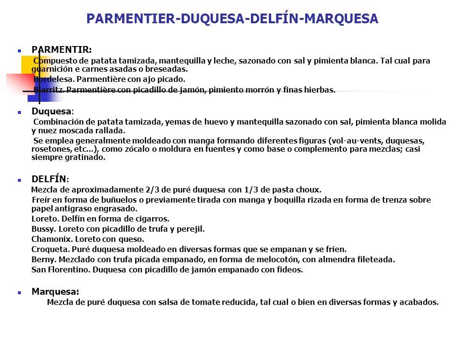 PARMENTIER-DUQUESA-DELFÍN-MARQUESA PARMENTIR: Compuesto de patata tamizada, mantequilla y leche, sazonado con sal y pimienta blanca. Tal cual para gua