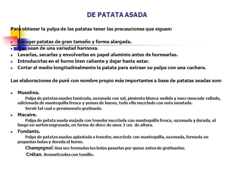 DE PATATA ASADA Para obtener la pulpa de las patatas tener las precauciones que siguen: Escoger patatas de gran tamaño y forma alargada. Que sean de u