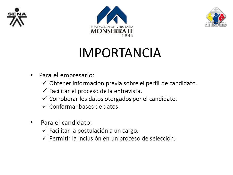 IMPORTANCIA Para el empresario: Obtener información previa sobre el perfil de candidato. Facilitar el proceso de la entrevista. Corroborar los datos o