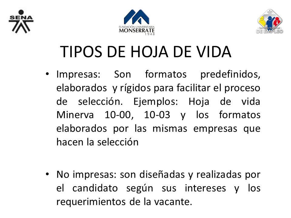 TIPOS DE HOJA DE VIDA Impresas: Son formatos predefinidos, elaborados y rígidos para facilitar el proceso de selección. Ejemplos: Hoja de vida Minerva