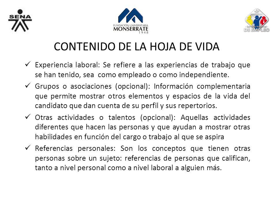 CONTENIDO DE LA HOJA DE VIDA Experiencia laboral: Se refiere a las experiencias de trabajo que se han tenido, sea como empleado o como independiente.