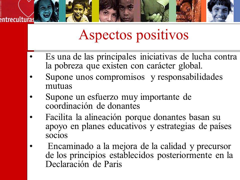 Aspectos positivos Es una de las principales iniciativas de lucha contra la pobreza que existen con carácter global. Supone unos compromisos y respons