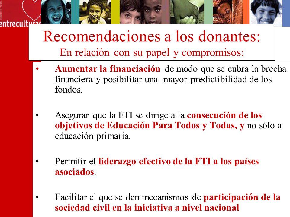 Recomendaciones a los donantes: En relación con su papel y compromisos: Aumentar la financiación de modo que se cubra la brecha financiera y posibilit
