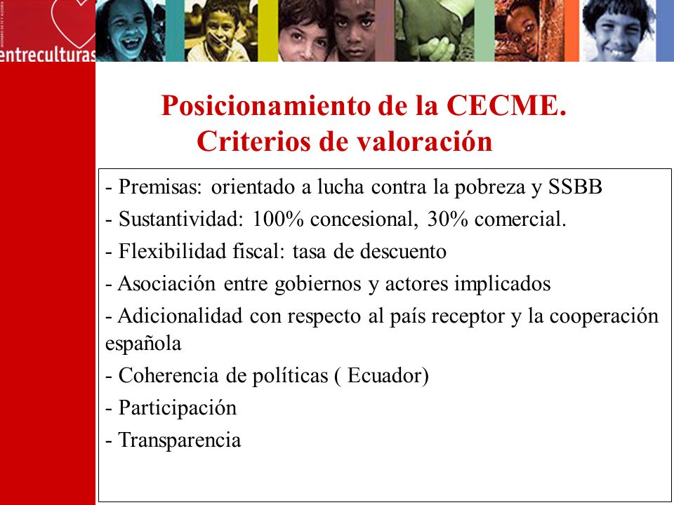 Posicionamiento de la CECME. Criterios de valoración - Premisas: orientado a lucha contra la pobreza y SSBB - Sustantividad: 100% concesional, 30% com