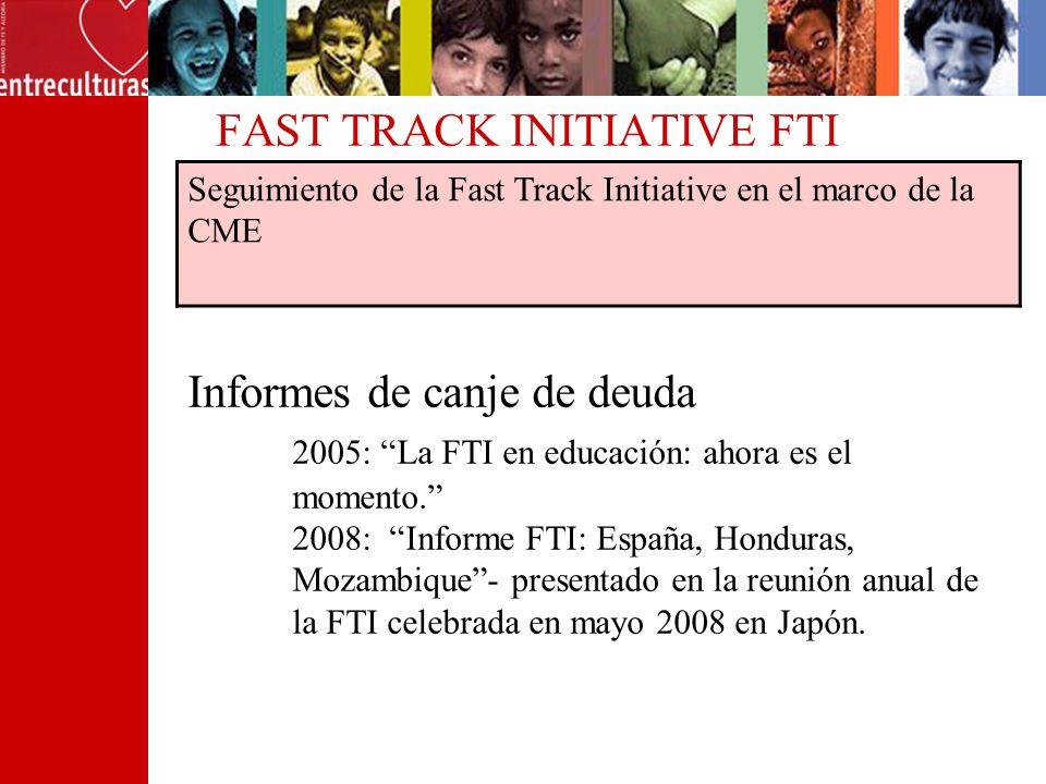 FAST TRACK INITIATIVE FTI Seguimiento de la Fast Track Initiative en el marco de la CME Informes de canje de deuda 2005: La FTI en educación: ahora es el momento.