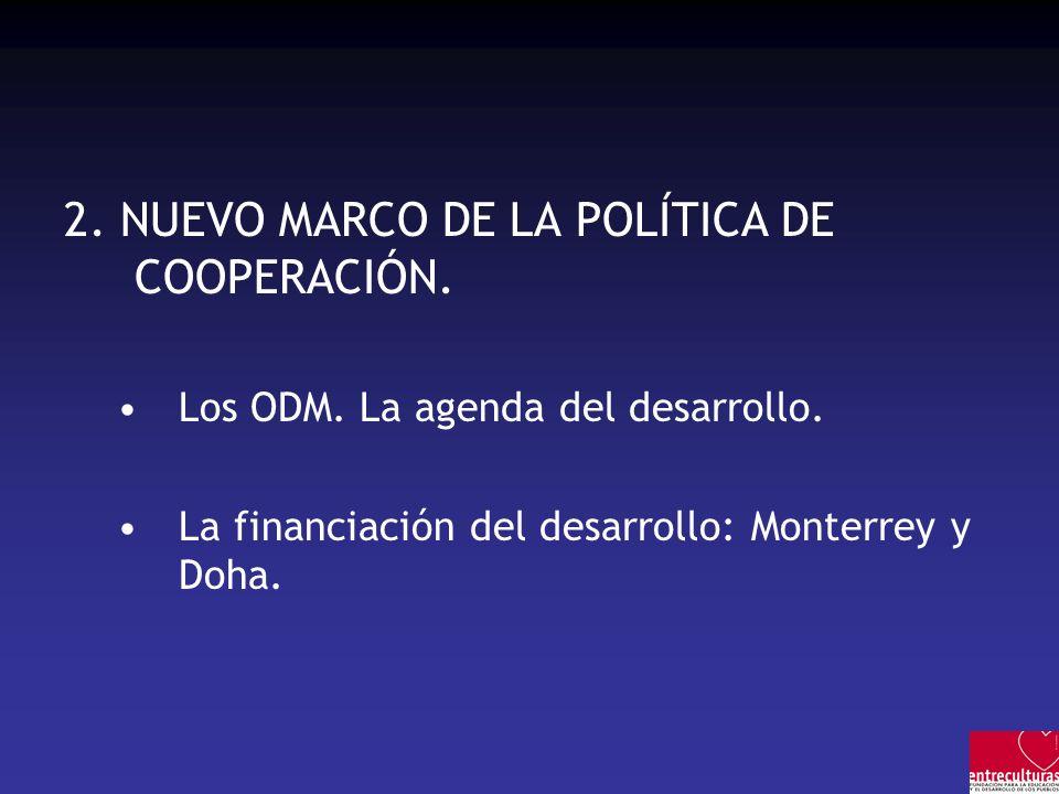 2. NUEVO MARCO DE LA POLÍTICA DE COOPERACIÓN. Los ODM. La agenda del desarrollo. La financiación del desarrollo: Monterrey y Doha.