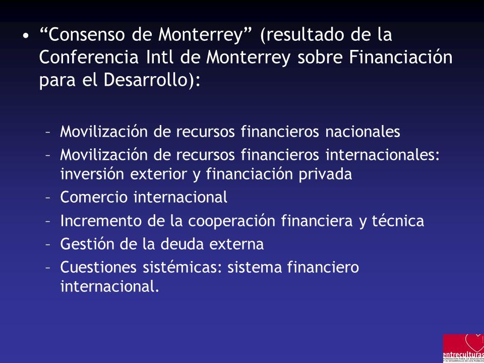 Consenso de Monterrey (resultado de la Conferencia Intl de Monterrey sobre Financiación para el Desarrollo): –Movilización de recursos financieros nac