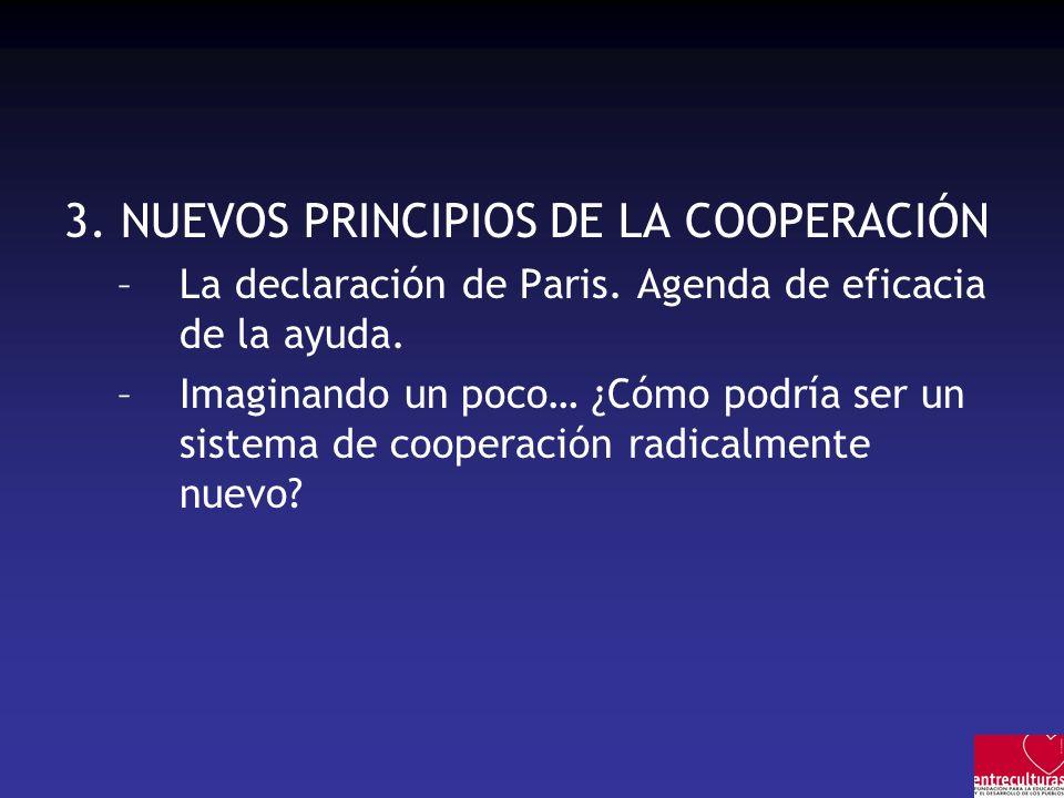3. NUEVOS PRINCIPIOS DE LA COOPERACIÓN –La declaración de Paris. Agenda de eficacia de la ayuda. –Imaginando un poco… ¿Cómo podría ser un sistema de c