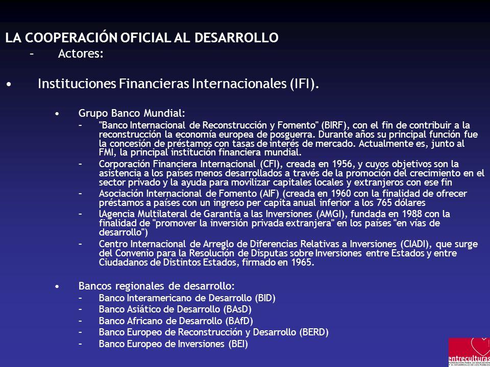 LA COOPERACIÓN OFICIAL AL DESARROLLO –Actores: Instituciones Financieras Internacionales (IFI). Grupo Banco Mundial: –
