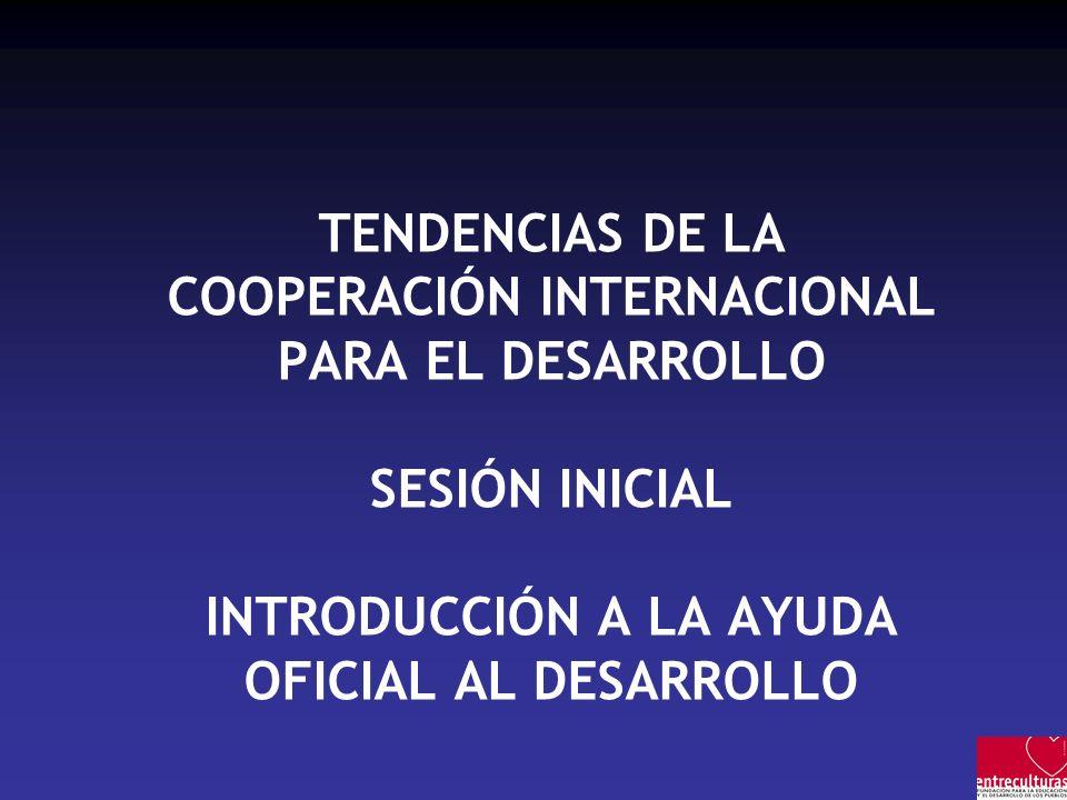LA COOPERACIÓN OFICIAL AL DESARROLLO –Actores: En el Sur: –Gobiernos nacionales –Gobiernos regionales y locales –Empresas –Otras organizaciones: universidades,… –ONG –Organizaciones de base