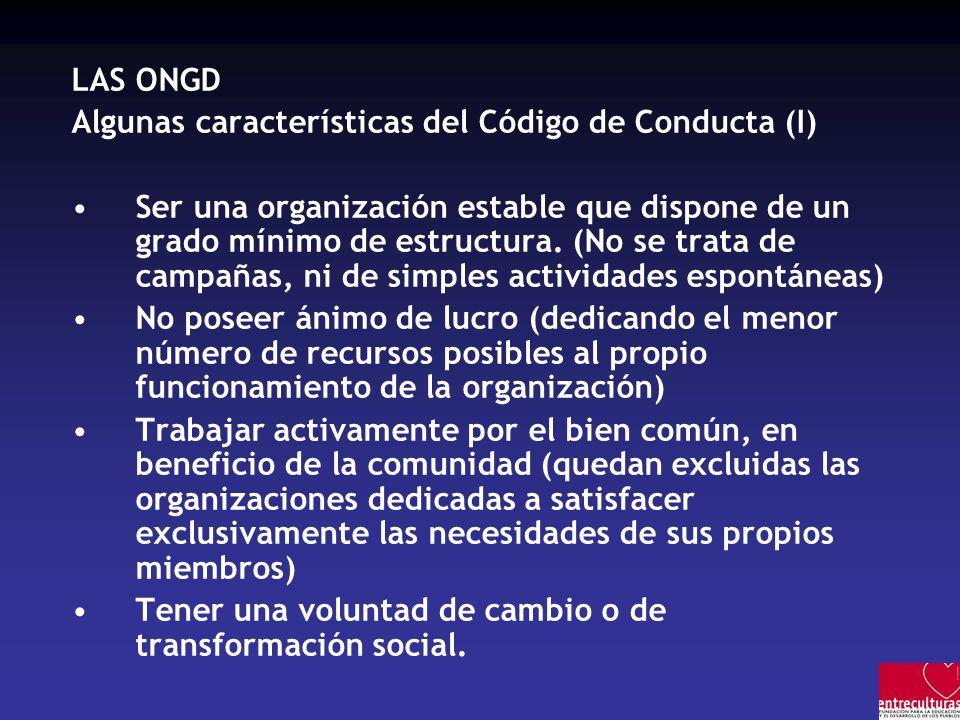 LAS ONGD Algunas características del Código de Conducta (I) Ser una organización estable que dispone de un grado mínimo de estructura.