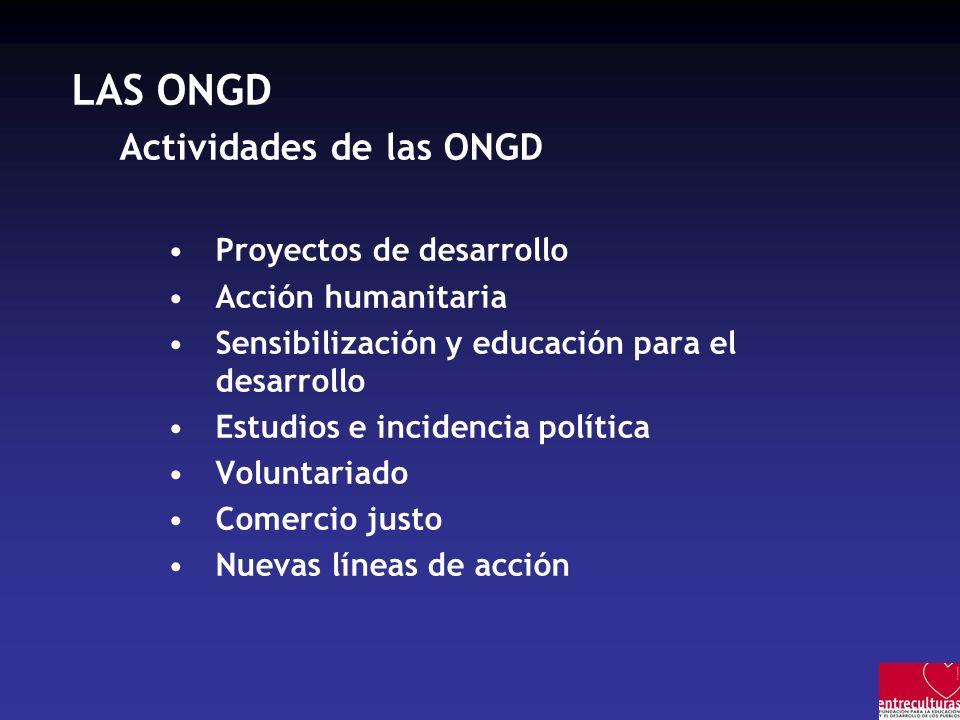LAS ONGD Actividades de las ONGD Proyectos de desarrollo Acción humanitaria Sensibilización y educación para el desarrollo Estudios e incidencia política Voluntariado Comercio justo Nuevas líneas de acción