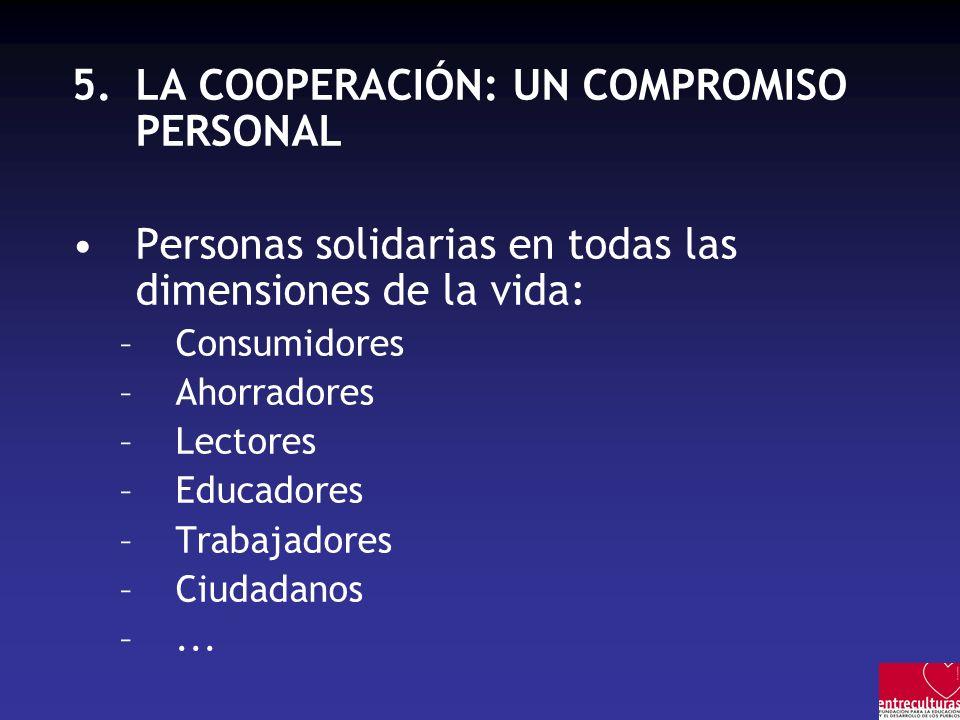 5.LA COOPERACIÓN: UN COMPROMISO PERSONAL Personas solidarias en todas las dimensiones de la vida: –Consumidores –Ahorradores –Lectores –Educadores –Trabajadores –Ciudadanos –...