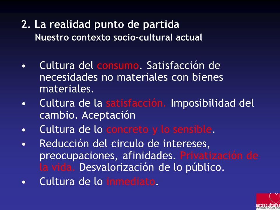 2.La realidad punto de partida Nuestro contexto socio-cultural actual Cultura del consumo.