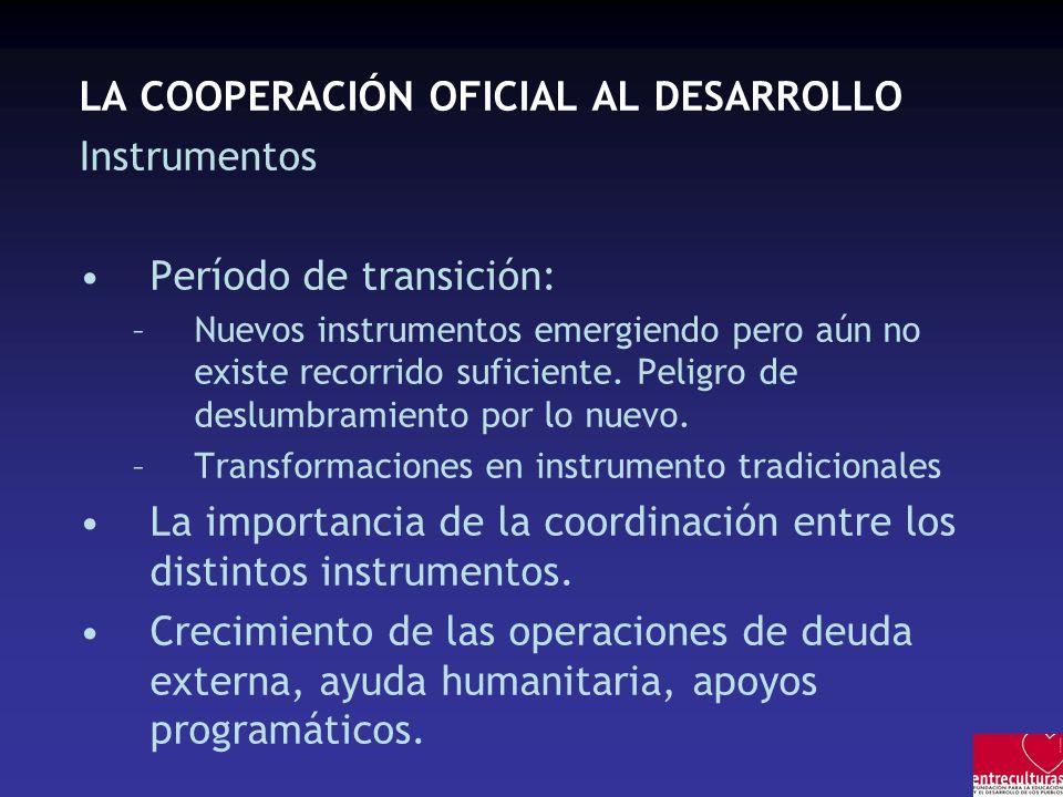 LA COOPERACIÓN OFICIAL AL DESARROLLO Instrumentos Período de transición: –Nuevos instrumentos emergiendo pero aún no existe recorrido suficiente.