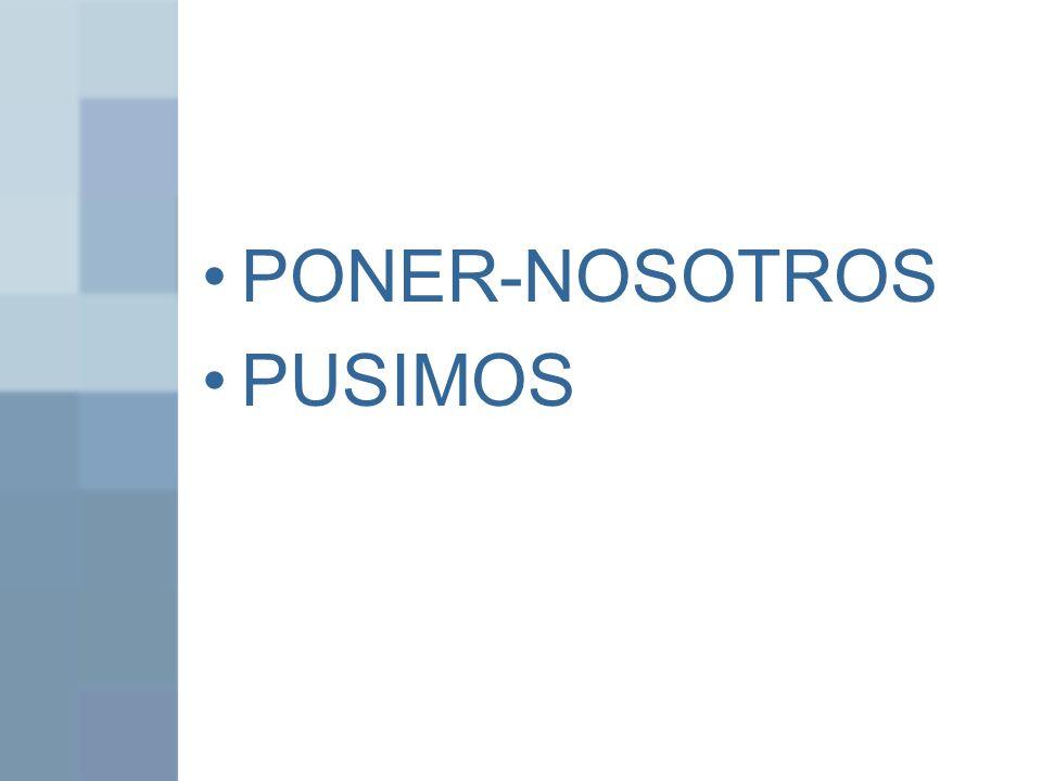 PONER-NOSOTROS PUSIMOS