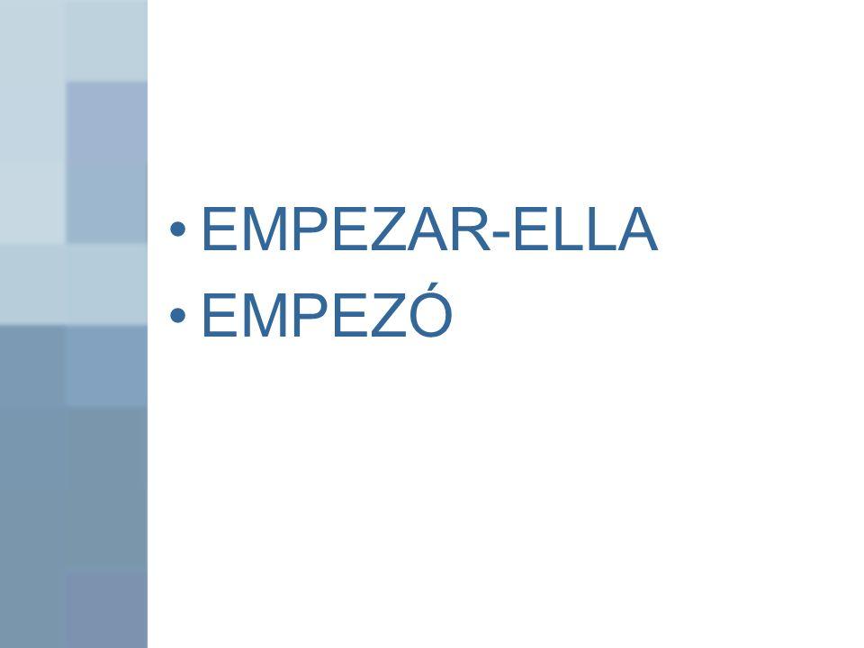 EMPEZAR-ELLA EMPEZÓ