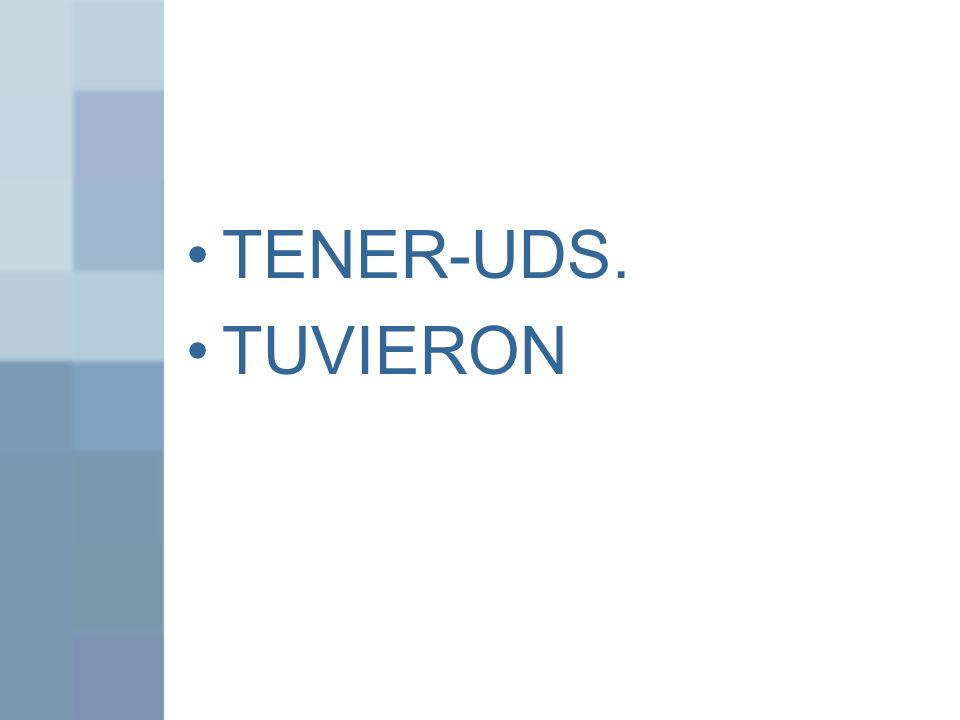 TENER-UDS. TUVIERON
