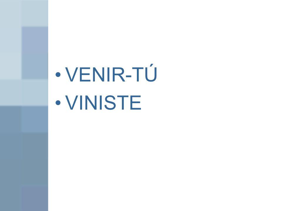 VENIR-TÚ VINISTE