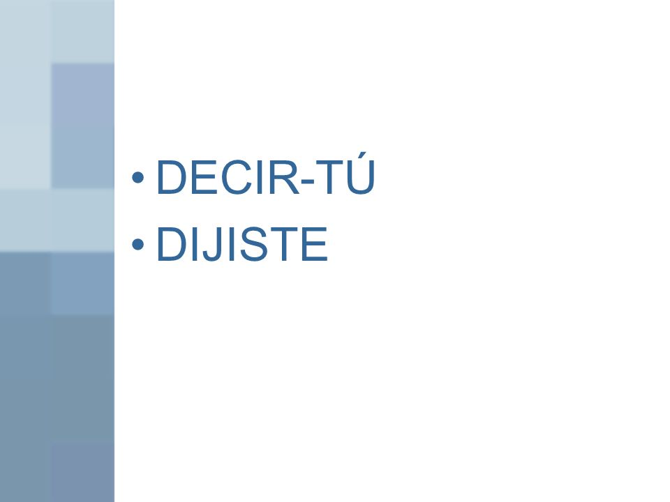 DECIR-TÚ DIJISTE