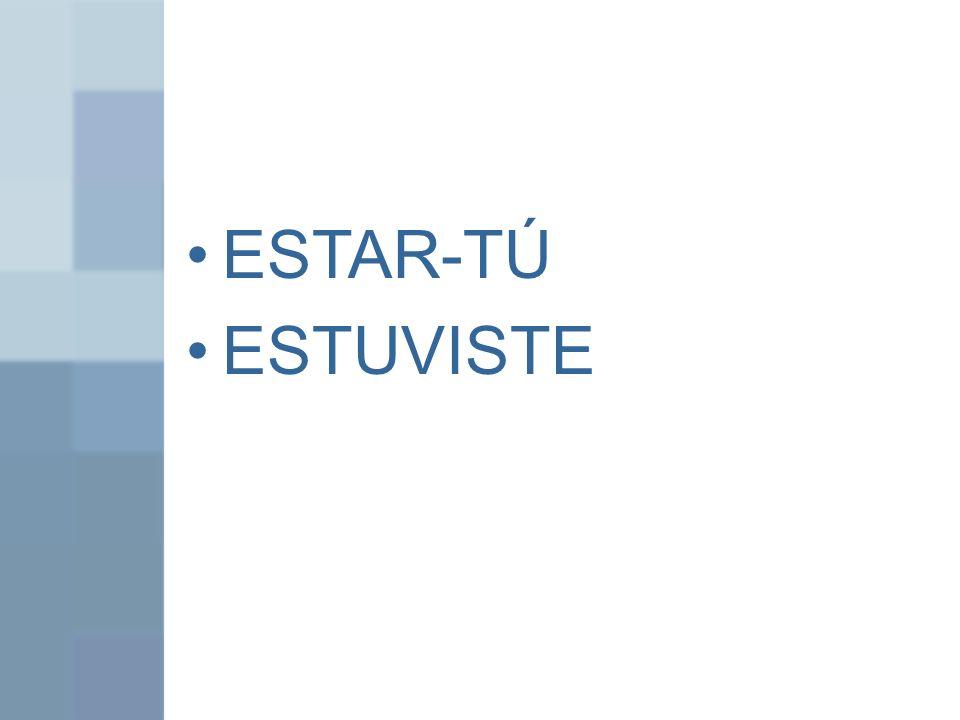 ESTAR-TÚ ESTUVISTE