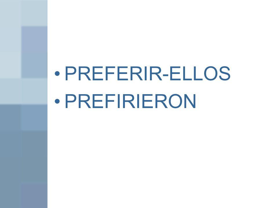 PREFERIR-ELLOS PREFIRIERON
