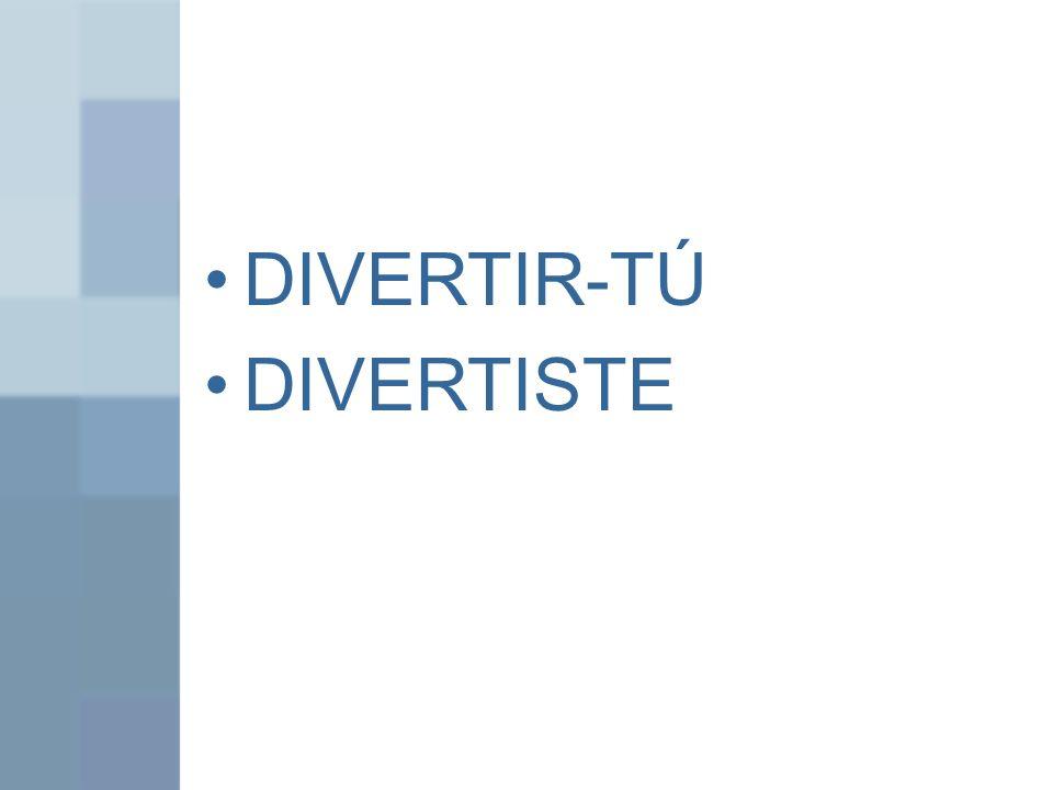 DIVERTIR-TÚ DIVERTISTE