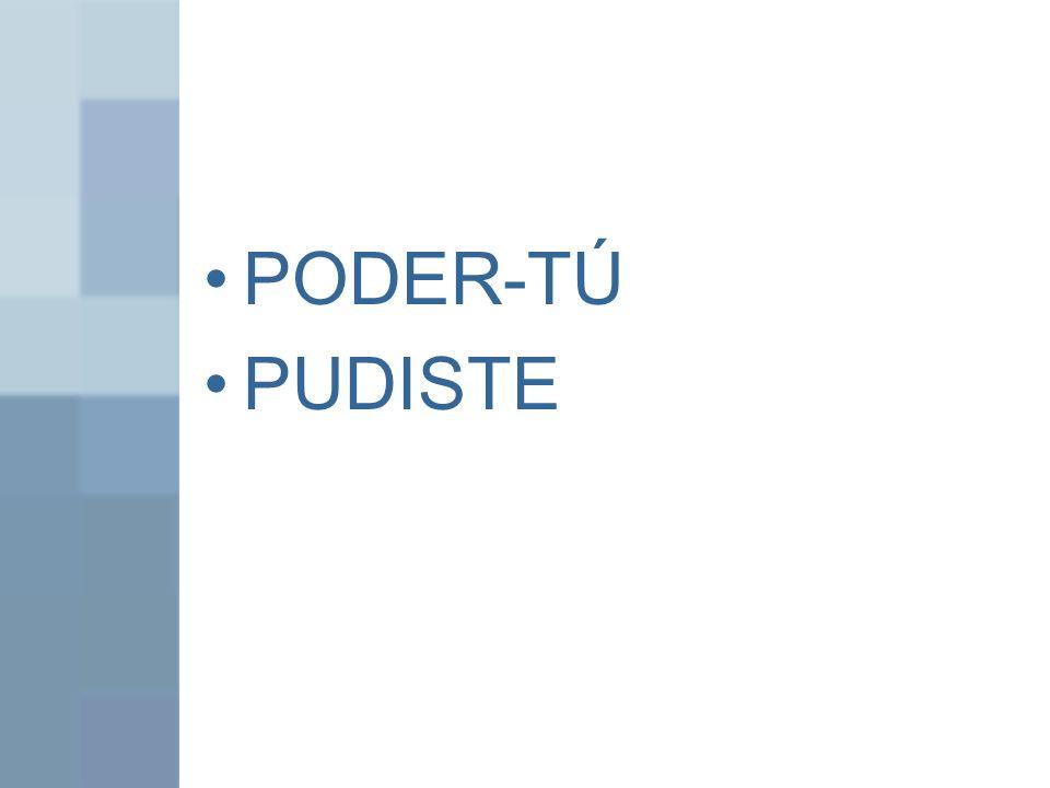 PODER-TÚ PUDISTE