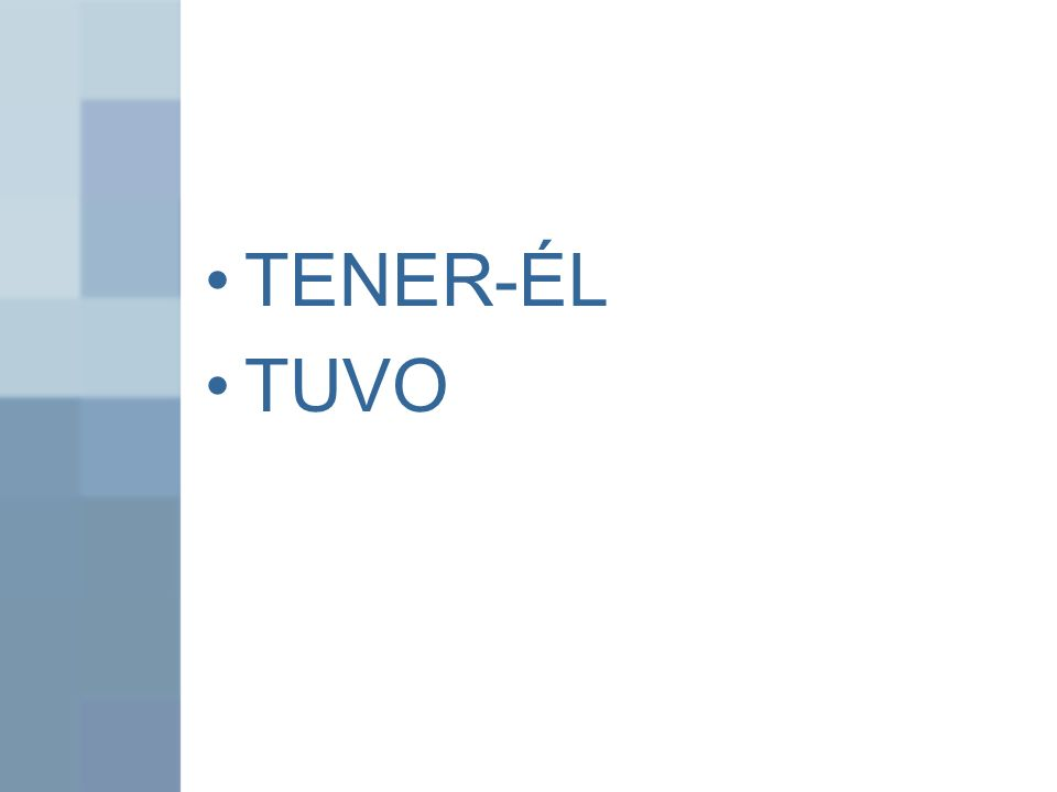 TENER-ÉL TUVO