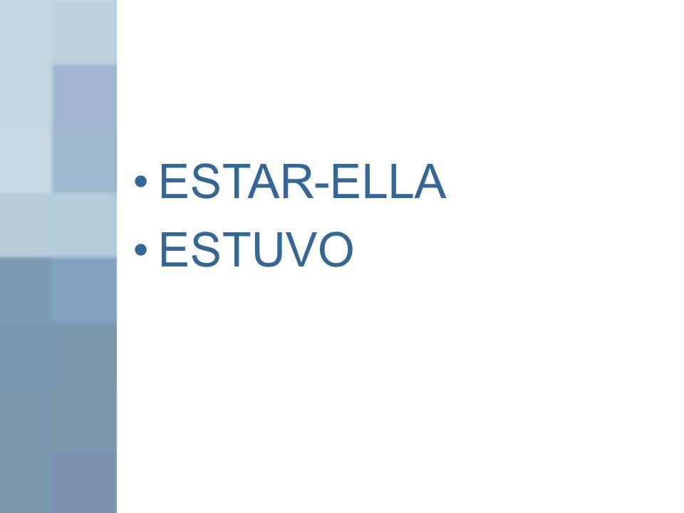 ESTAR-ELLA ESTUVO