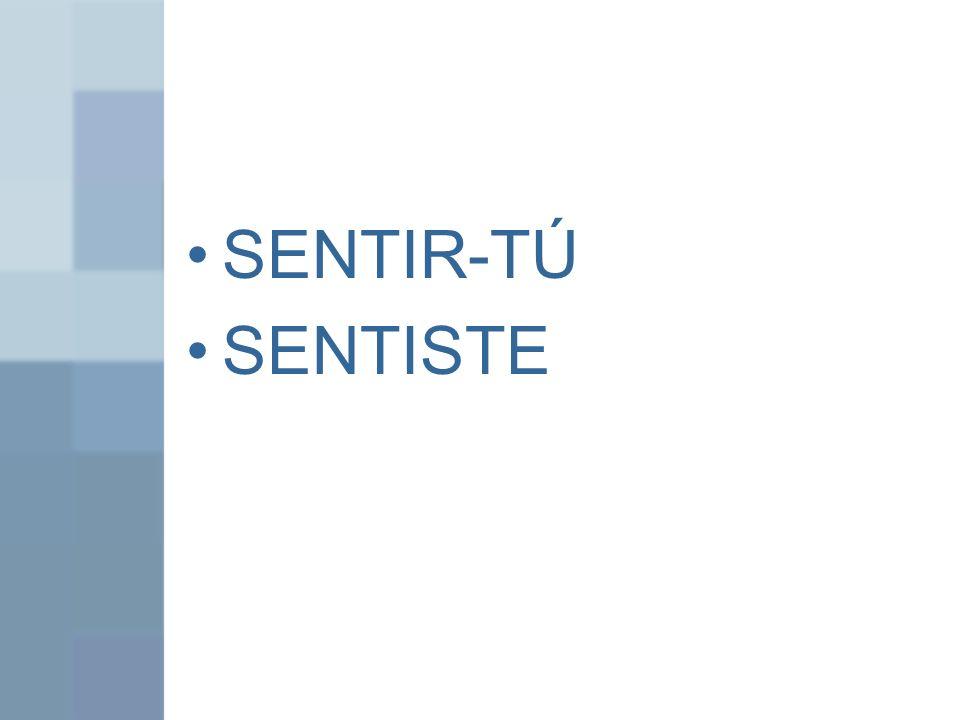 SENTIR-TÚ SENTISTE