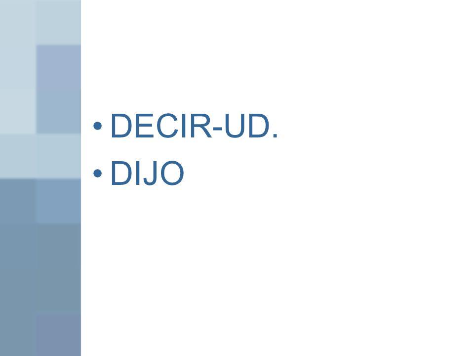 DECIR-UD. DIJO