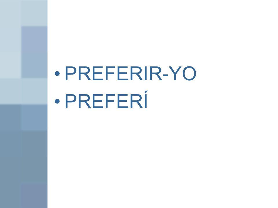 PREFERIR-YO PREFERÍ