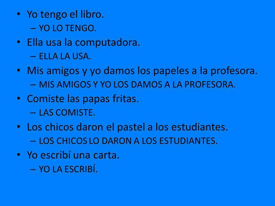 Ella leyó los libros.– ELLA LOS LEYÓ. Juan prefiere hablar el español.