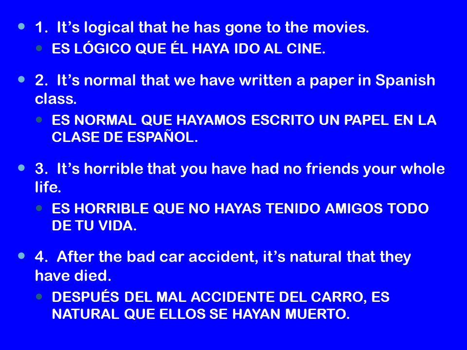 1. Its logical that he has gone to the movies. ES LÓGICO QUE ÉL HAYA IDO AL CINE.