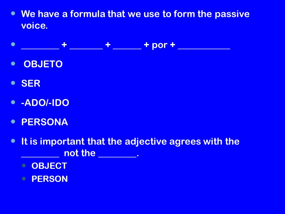 We have a formula that we use to form the passive voice.