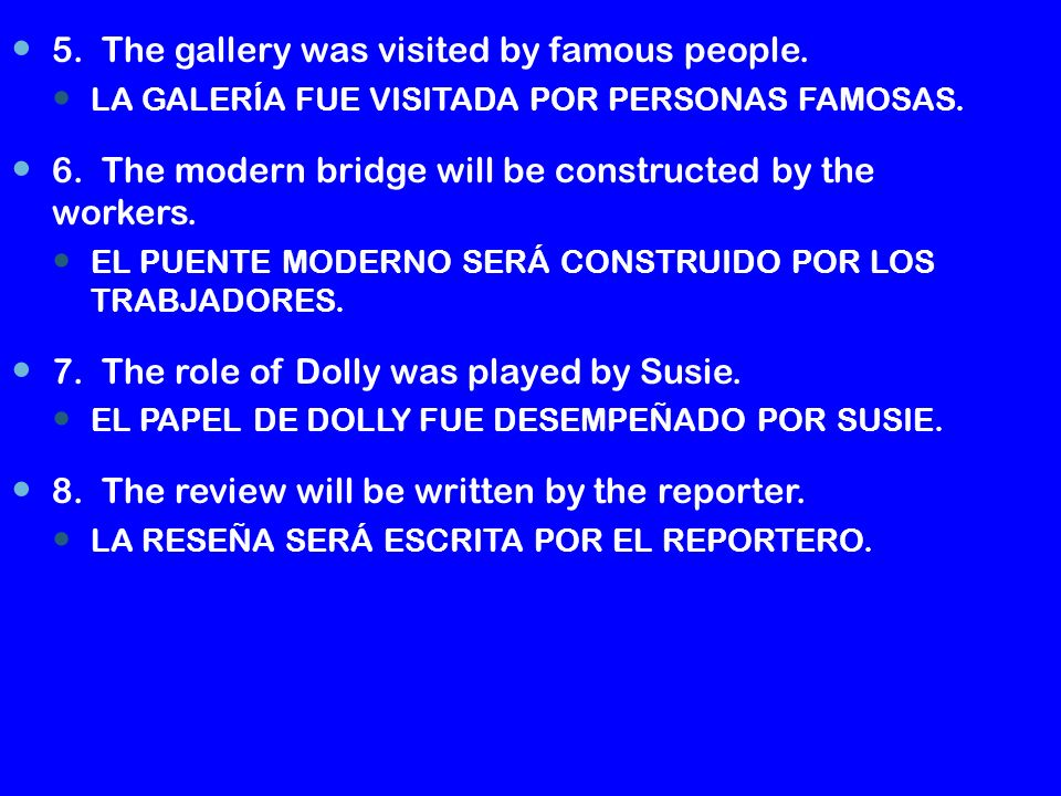 5.The gallery was visited by famous people. LA GALERÍA FUE VISITADA POR PERSONAS FAMOSAS.