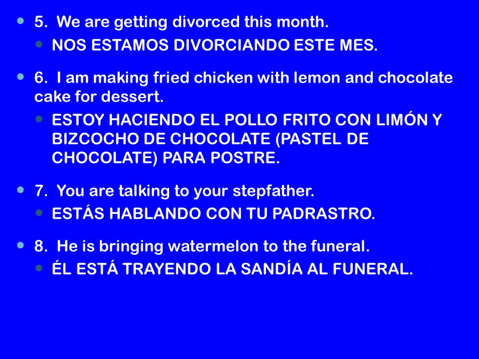 5.We are getting divorced this month. NOS ESTAMOS DIVORCIANDO ESTE MES.