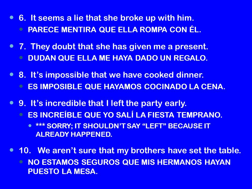 6.It seems a lie that she broke up with him. PARECE MENTIRA QUE ELLA ROMPA CON ÉL.