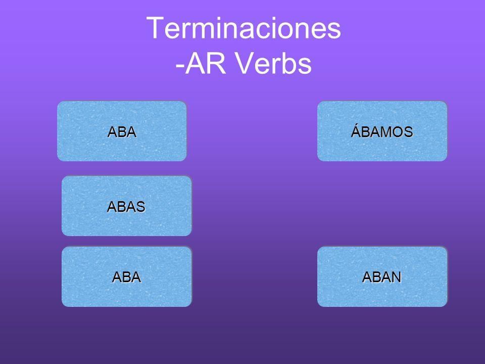 Terminaciones -AR Verbs ABAABA ABANABAN ÁBAMOSÁBAMOS ABAABA ABASABAS