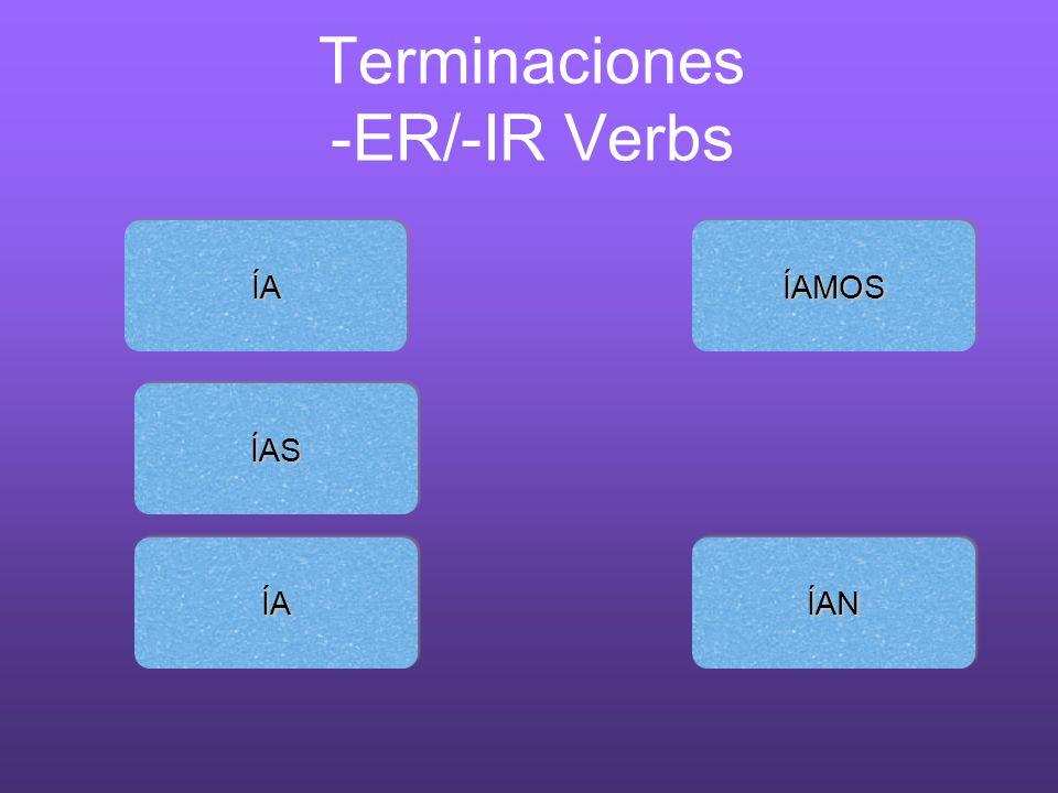 Terminaciones -ER/-IR Verbs ÍAÍA ÍANÍAN ÍAMOSÍAMOS ÍAÍA ÍASÍAS