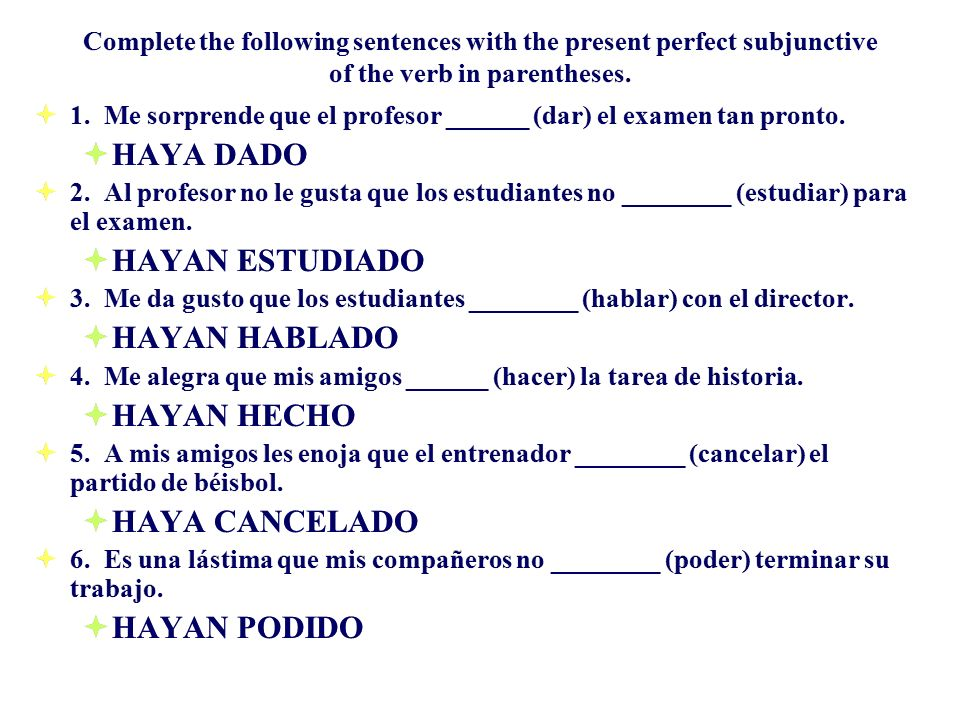 Complete the following sentences with the present perfect subjunctive of the verb in parentheses. 1. Me sorprende que el profesor ______ (dar) el exam
