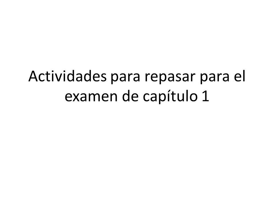 Actividades para repasar para el examen de capítulo 1
