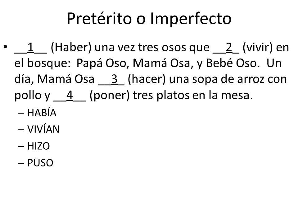 Pretérito o Imperfecto __1__ (Haber) una vez tres osos que __2_ (vivir) en el bosque: Papá Oso, Mamá Osa, y Bebé Oso. Un día, Mamá Osa __3_ (hacer) un