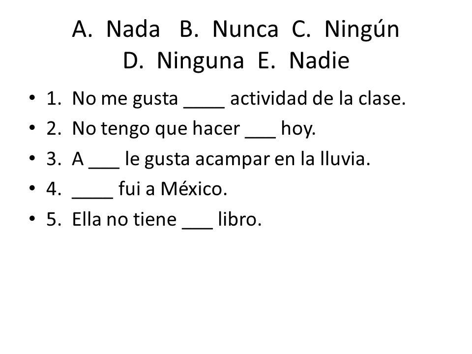 A.Nada B. Nunca C. Ningún D. Ninguna E. Nadie 1. No me gusta ____ actividad de la clase.